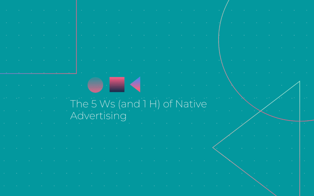 The 5 Ws (and 1 H) of Native Advertising
